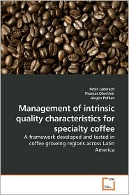 Management Of Intrinsic Quality Characteristics For Specialty Coffee - Peter Laderach