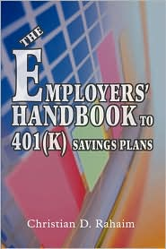 The Employers' Handbook To 401(K) Savings Plans - Christian D Rahaim