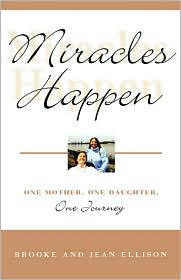Miracles Happen: One Mother, One Daughter, One Journey - Brooke Ellison, Jean Ellison
