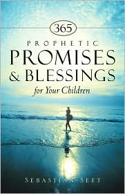 365 Prophetic Promises and Blessings for Your Children - Sebastian Seet