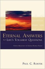 Eternal Answers To Life's Toughest Questions - Paul C. Rostek
