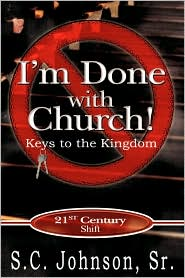 I'M Done With Church !---Keys To The Kingdom - Sr. S.C. Johnson