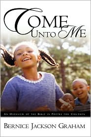 Come unto Me: An Overview of the Bible in Poetry for Children - Bernice Jackson Graham