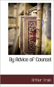 By Advice Of Counsel - Arthur Train