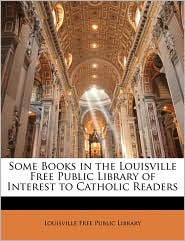 Some Books In The Louisville Free Public Library Of Interest To Catholic Readers - Louisville Free Public Library
