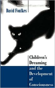 Children's Dreaming And The Development Of Consciousness - David Foulkes