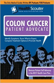 Healthscouter Colon Cancer: Colon Cancer Early Symptoms: Colon Cancer Warning Signs: Treatments for Colon Cancer (Healthscouter Colon Cancer) - Kathy Wong