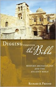 Digging Through the Bible: Modern Archaeology and the Ancient Bible - Richard Freund