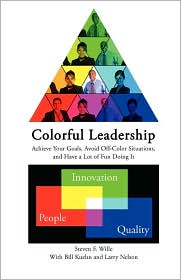 Colorful Leadership Achieve Your Goals, Avoid Off-Color Situations, And Have A Lot Of Fun Doing It - Steve Wille, Contribution by Larry Nelson, Contribution by Bill Kuehn