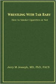 Wrestling With Tar Baby - M.D. Ph.D. F.A.C.S Jerry M. Jesseph