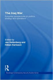 The Iraq War: European Perspectives on Politics, Strategy and Operations - Jan Hallenberg, Hakan Karlsson