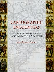 Cartographic Encounters: Indigenous Peoples and the Exploration of the New World - John Rennie Short