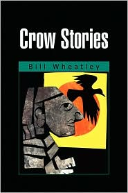 Crow Stories - Bill Wheatley