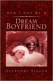 How I Got Me A Dream Boyfriend - Olubunmi Ajagun