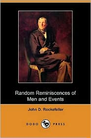Random Reminiscences Of Men And Events - John D. Rockefeller