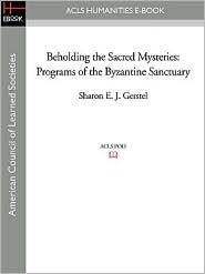 Beholding The Sacred Mysteries - Sharon E.J. Gerstel