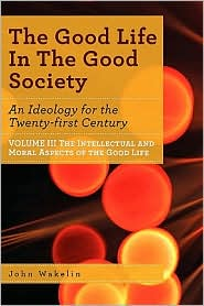 The Good Life In The Good Society - Volume Iii - John Wakelin