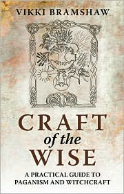 Craft of the Wise: A Practical Guide to Paganism and Witchcraft - Vikki Bramshaw