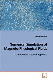 Numerical Simulation Of Magneto-Rheological Fluids - Constantin Nichita
