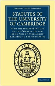 Statutes of the University of Cambridge: With the Interpretations of the Chancellor and Some Acts of Parliament Relating to the University - John Neville Keynes (Compiler)