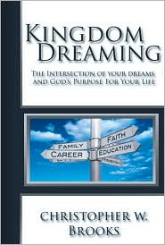 Kingdom Dreaming: Unleashing Your God Given Purpose and Passion - Christopher  Brooks, Scott Nesbitt (Editor)