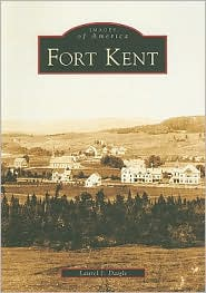 Fort Kent, Maine (Images of America Series) - Laurel J. Daigle