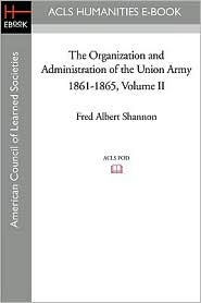 The Organization and Administration of the Union Army 1861-1865 - Fred Albert Shannon