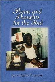 Poems And Thoughts For The Soul - John David Fulmore