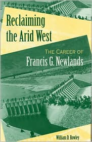 Reclaiming the Arid West: The Career of Francis G. Newlands