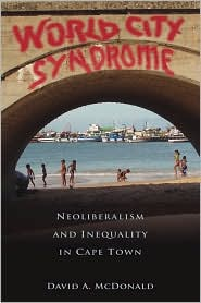 World City Syndrome: Neoliberalism and Inequality in Cape Town - David A. McDonald