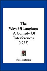 The Ways of Laughter: A Comedy of Interferences (1922) - Harold Begbie