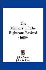 The Memory of the Righteous Revived (1689) - John Camm, John Audland