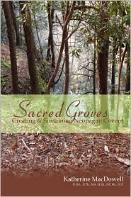 Sacred Groves: Creating and Sustaining Neopagan Covens