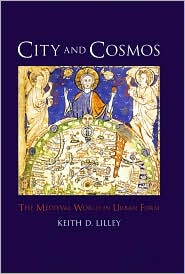 The City and Cosmos: The Medieval World in Urban Form - Keith D. Lilley