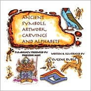Ancient Symbols, Artwork, Carvings And Alphabets - Eugene Ruble