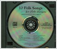 12 Folk Songs for Solo Singers: Arranged for Solo Voice and Piano for Recitals, Concerts, and Contests (Medium Low Voice)