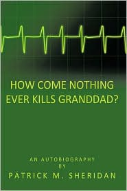 How Come Nothing Ever Kills Granddad? - Patrick M. Sheridan