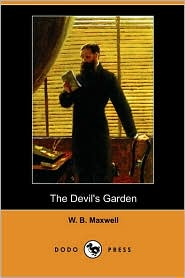 The Devil's Garden (Dodo Press) - W. B. Maxwell
