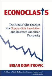 Econoclasts: The Rebels Who Sparked the Supply-Side Revolution and Restored American Prosperity - Brian Domitrovic
