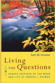 Living The Questions - Sam M. Intrator (Editor), Parker J. Palmer (Editor)