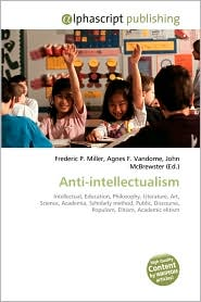 Anti-Intellectualism - Frederic P. Miller, Agnes F. Vandome, John McBrewster