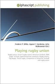 Playing Rugby Union - Frederic P. Miller, Agnes F. Vandome, John McBrewster