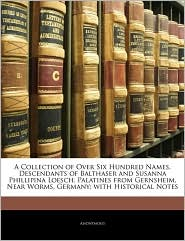 A Collection Of Over Six Hundred Names, Descendants Of Balthaser And Susanna Phillipina Loesch, Palatines From Gernsheim, Near Worms, Germany; With Historical Notes - Anonymous