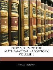 New Series Of The Mathematical Repository, Volume 5 - Thomas Leybourn