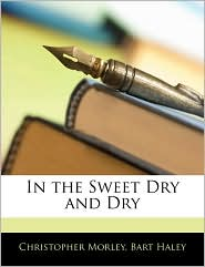 In The Sweet Dry And Dry - Christopher Morley, Bart Haley