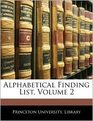 Alphabetical Finding List, Volume 2 - Princeton University. Library