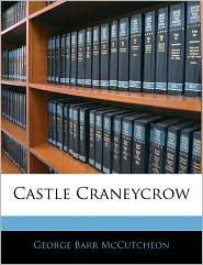 Castle Craneycrow - George Barr Mccutcheon