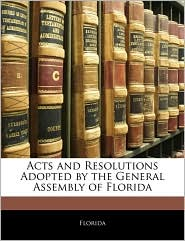 Acts And Resolutions Adopted By The General Assembly Of Florida - . Florida