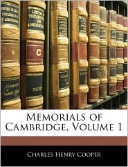 Memorials Of Cambridge, Volume 1 - Charles Henry Cooper