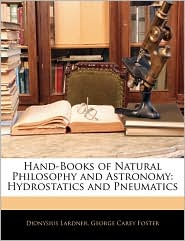 Hand-Books Of Natural Philosophy And Astronomy - Dionysius Lardner, George Carey Foster